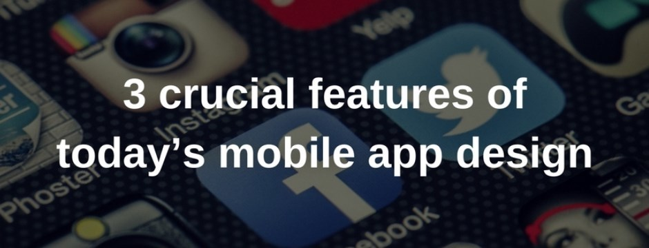 3 crucial features of mobile design